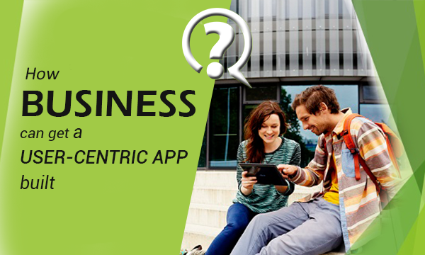 How Businesses can build successful User-Centric mobile App