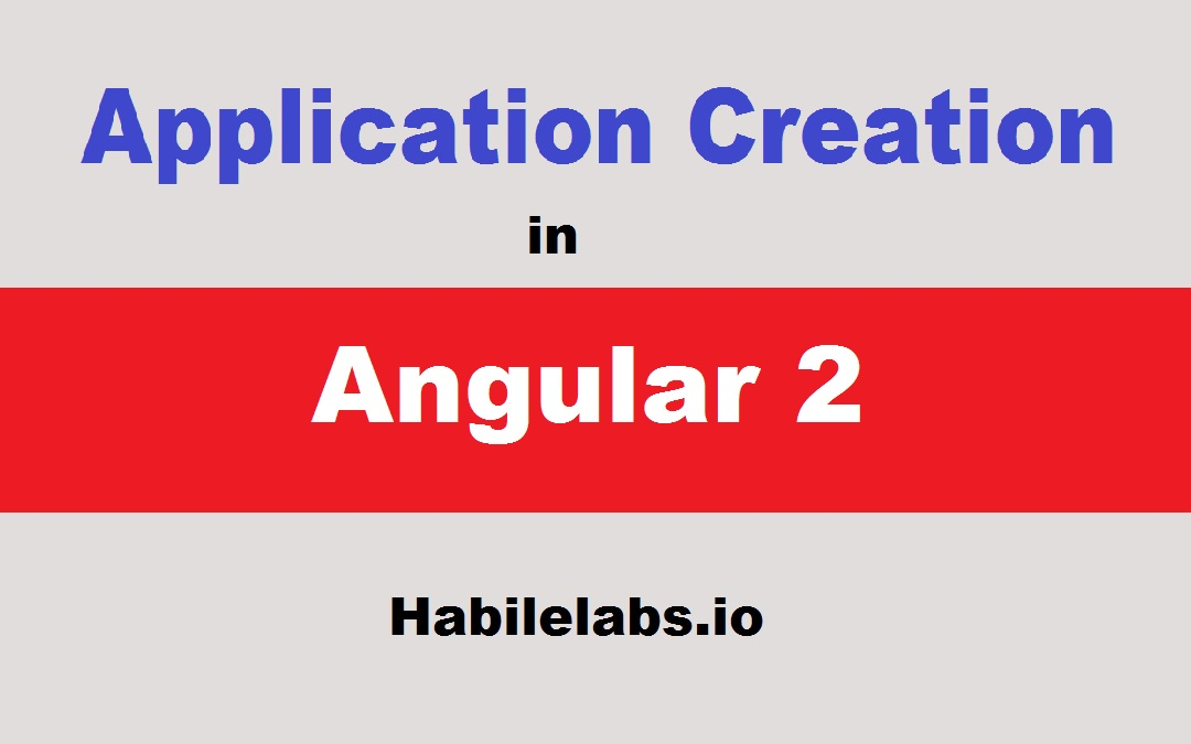 Steps to Create a Basic Application in Angular 2