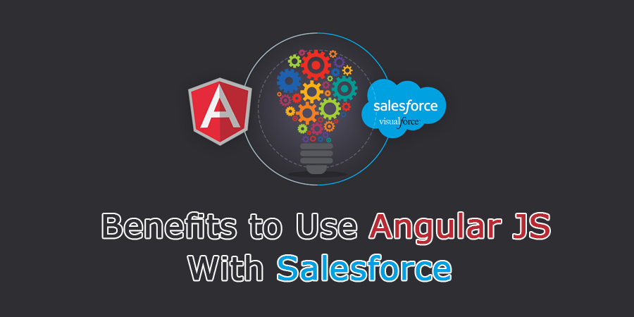 4 Benefits to Use Angular JS With Salesforce