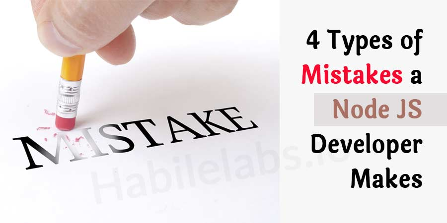 Know 4 Types of Mistakes a Node JS Developer Makes