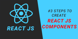3 Simple Steps to Create React JS Components