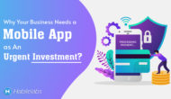 Why Your Business Needs a Mobile App as An Urgent Investment