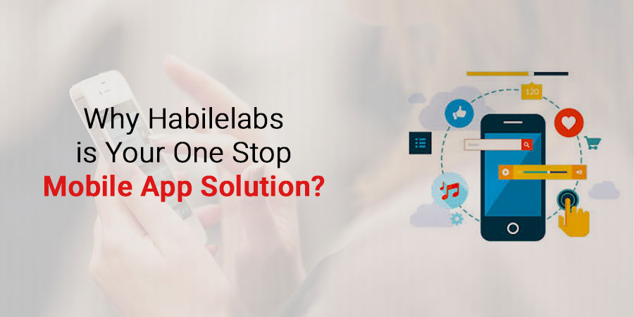 Why Habilelabs is Your One Stop mobile app Solution?