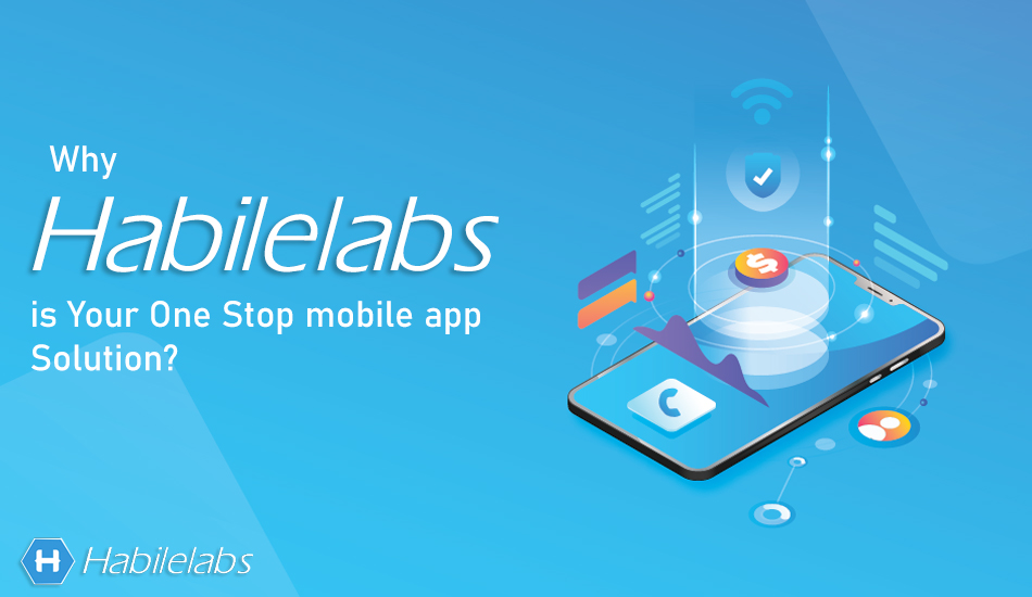 Why Habilelabs is Your One Stop mobile app Solution
