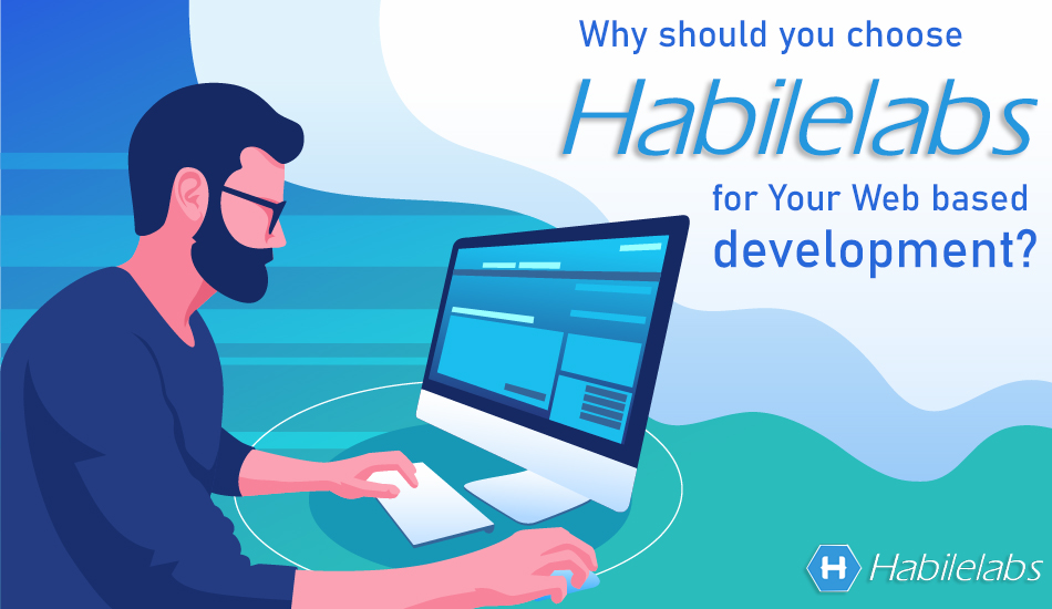 Why should you choose Habilelabs for Your Web based development