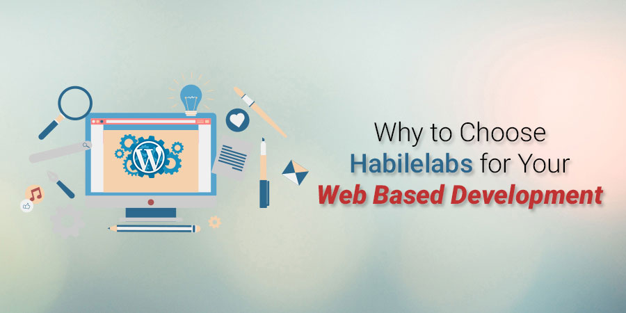 Why should you choose Habilelabs for Your Web based development?