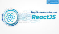 Top 9 reasons to use ReactJS