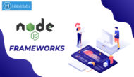 Top 10 NodeJS frameworks which you can choose to build your applications