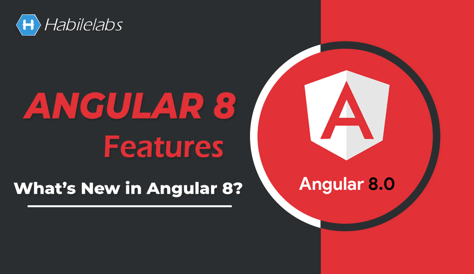 Angular 8 Features | What's New in Angular 8?