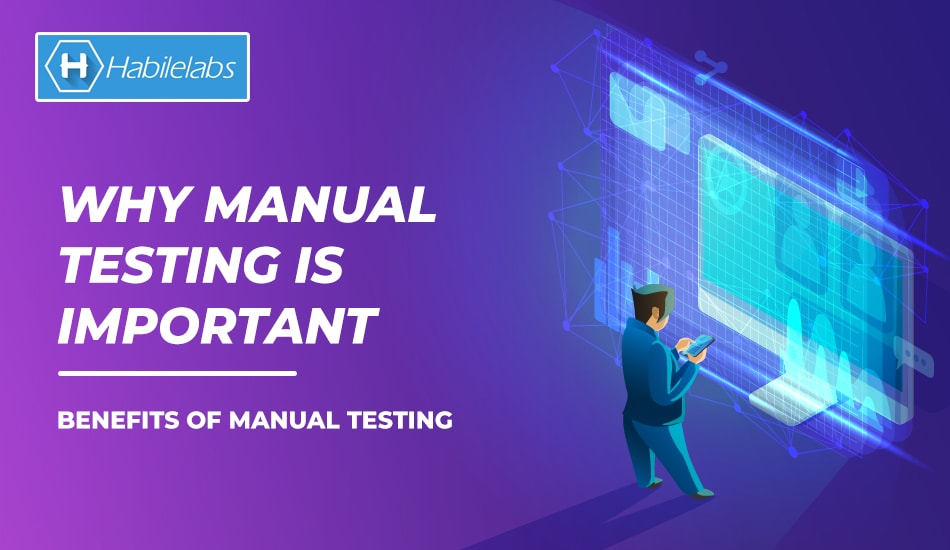 Why Manual Testing is Important – Benefits of Manual Testing