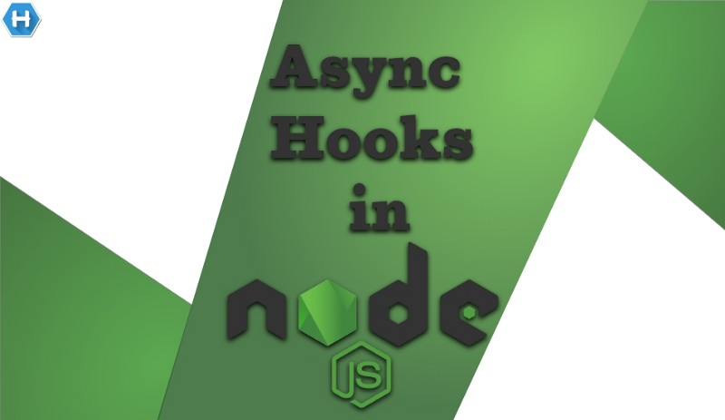Async Hooks in Node.js- Features and Use Cases
