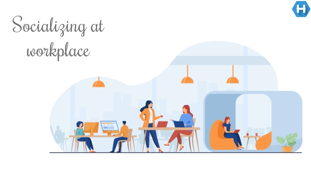 Socializing at Workplace – How to make yourself visible at work?